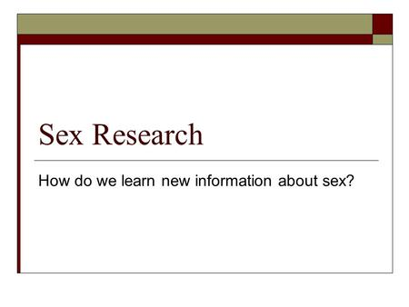 Sex Research How do we learn new information about sex?