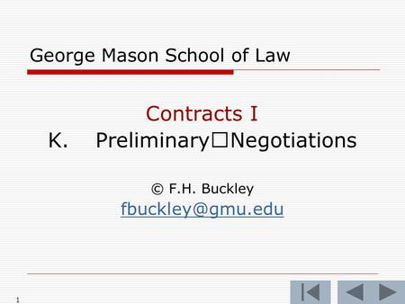1 George Mason School of Law Contracts I K. PreliminaryNegotiations © F.H. Buckley