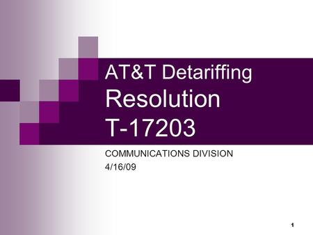 1 AT&T Detariffing Resolution T-17203 COMMUNICATIONS DIVISION 4/16/09.