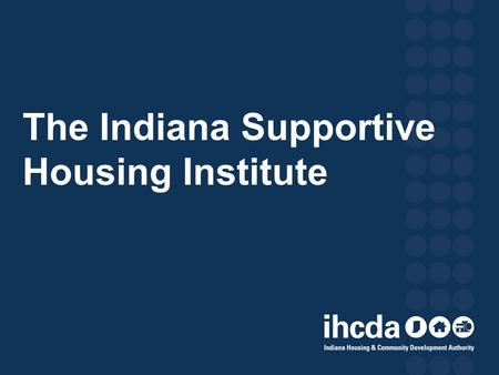 The Indiana Supportive Housing Institute. What is Supportive Housing? A cost-effective combination of permanent, affordable housing with flexible services.