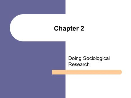 Chapter 2 Doing Sociological Research. Chapter Outline The Research Process The Tools of Sociological Research Prediction, Sampling and Statistical Analysis.