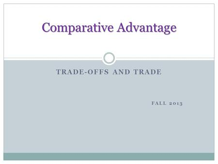 TRADE-OFFS AND TRADE FALL 2013 Comparative Advantage.