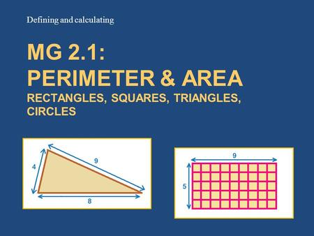 MG 2.1: PERIMETER & AREA RECTANGLES, SQUARES, TRIANGLES, CIRCLES Defining and calculating.