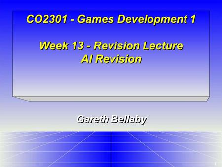 1 CO2301 - Games Development 1 Week 13 - Revision Lecture AI Revision Gareth Bellaby.