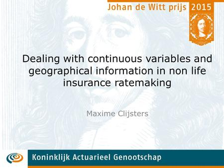 Dealing with continuous variables and geographical information in non life insurance ratemaking Maxime Clijsters.