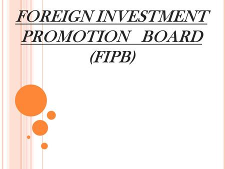 FOREIGN INVESTMENT PROMOTION BOARD (FIPB). INTRODUCTION -National agency of Government of <strong>India</strong> -recommend (<strong>FDI</strong>) which does not come under the automatic.