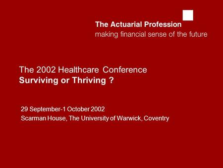 The 2002 Healthcare Conference Surviving or Thriving ? 29 September-1 October 2002 Scarman House, The University of Warwick, Coventry.
