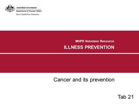MHPE Volunteer Resource ILLNESS PREVENTION Cancer and its prevention Tab 21.