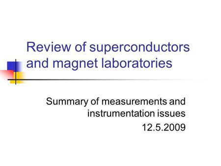 Review of superconductors and magnet laboratories Summary of measurements and instrumentation issues 12.5.2009.