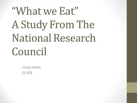 """What we Eat"" A Study From The National Research Council Cindy Millan ES 408."