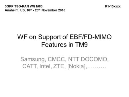 WF on Support of EBF/FD-MIMO Features in TM9 Samsung, CMCC, NTT DOCOMO, CATT, Intel, ZTE, [Nokia],………. 3GPP TSG-RAN WG1#83 R1-15xxxx Anaheim, US, 16 th.