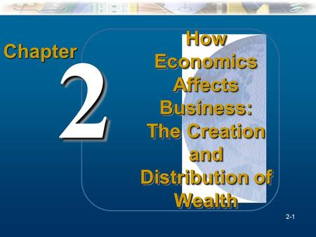McGraw-Hill/Irwin Understanding Business, 7/e © 2005 The McGraw-Hill Companies, Inc., All Rights Reserved. 2-1 Chapter 22 How Economics Affects Business: