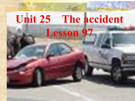 Unit 25 The accident Lesson 97 Warm up: 1.What are you doing now?Are you having a Chinese class now? 2. What were you doing yesterday morning/ afternoon/