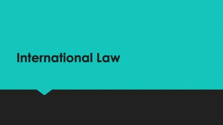 International Law. Two Questions  What is international law?  Does such a thing really exist?  How is international law enforced?  Isn't it really.