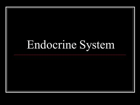Endocrine System. What is a gland? Gland is a organ that produces secretion Endocrine glands secrete into blood stream Endocrine glands secrete into a.