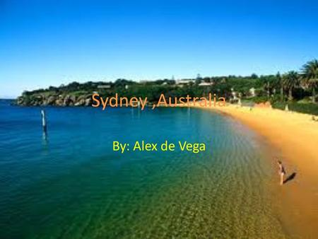 Sydney,Australia By: Alex de Vega. Price  The total package(hotel and flight) is $7,217.13  For everything else I aim to pay $1,000 or less.  We are.