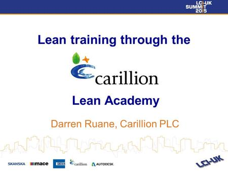 Lean training through the Lean Academy Darren Ruane, Carillion PLC.