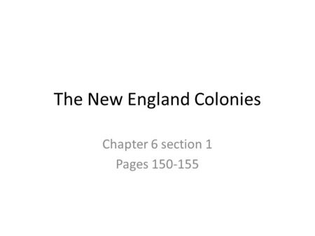 The New England Colonies Chapter 6 section 1 Pages 150-155.