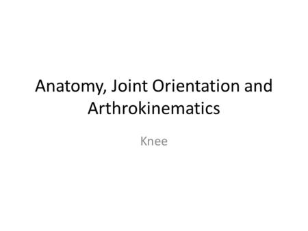 Anatomy, Joint Orientation and Arthrokinematics