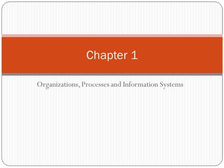 Organizations, Processes and Information Systems Chapter 1.