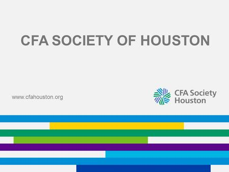 CFA SOCIETY OF HOUSTON www.cfahouston.org. Our mission is to lead the investment profession globally by promoting the highest standards of ethics, education,
