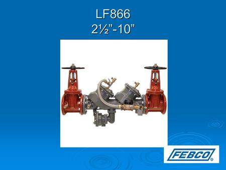 "LF866 2½""-10"". Product Overview  Production of the 2½"" – 10"" sizes began in 2014.  The LF866 utilizes a Type 2 bypass (Model LF619 single check)."