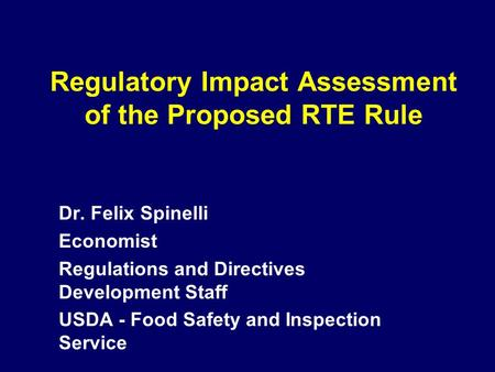 Regulatory Impact Assessment of the Proposed RTE Rule Dr. Felix Spinelli Economist Regulations and Directives Development Staff USDA - Food Safety and.