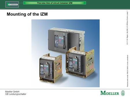 Moeller GmbH GB Leistungsschalter Protective note to rule DIN ISO 16016 is to be considered The new line of circuit breaker IZM ILS-P / W. Wagner July.