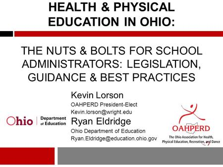 HEALTH & PHYSICAL EDUCATION IN OHIO: THE NUTS & BOLTS FOR SCHOOL ADMINISTRATORS: LEGISLATION, GUIDANCE & BEST PRACTICES Kevin Lorson OAHPERD President-Elect.