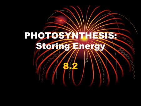 PHOTOSYNTHESIS: Storing Energy 8.2. I. Photosynthesis A.Photosynthesis- Process of using the suns energy to make simple sugars 1. Makes glucose (C 6 H.