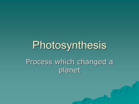 "<strong>Photosynthesis</strong> Process which changed a planet. ""Goals"" of <strong>Photosynthesis</strong>  To trap sunlight (radiant energy)  To produce glucose (photons converted to."