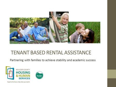 Hope for the future, help when you need it. TENANT BASED RENTAL ASSISTANCE Partnering with families to achieve stability and academic success.