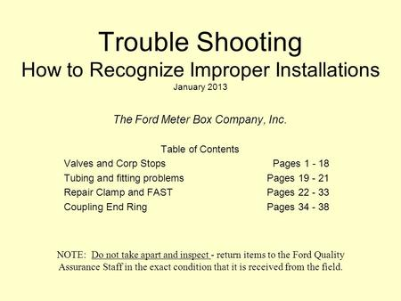 Trouble Shooting How to Recognize Improper Installations January 2013 The Ford Meter Box Company, Inc. Table of Contents Valves and Corp StopsPages 1 -