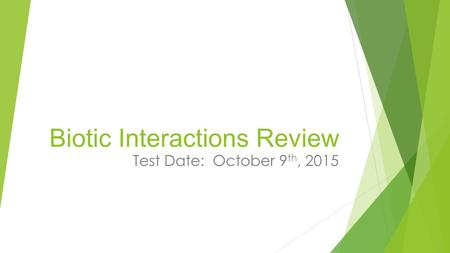 Biotic Interactions Review Test Date: October 9 th, 2015.