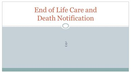 :O) End of Life Care and Death Notification. End of Life Care / Death Notification.