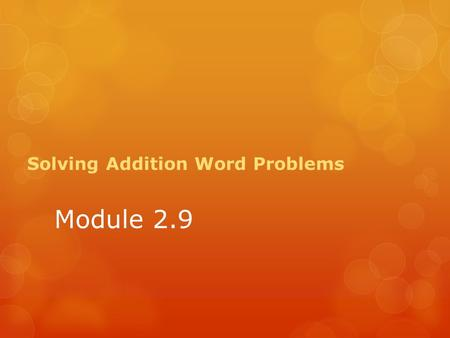 Module 2.9 Solving Addition Word Problems. In your group create a story problem to match your assigned equation. How do you know that the story matches.
