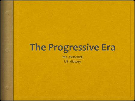 What is progressivism?  The belief that American society was capable of improvement and continued growth and advancement.  Progressives believed progress.