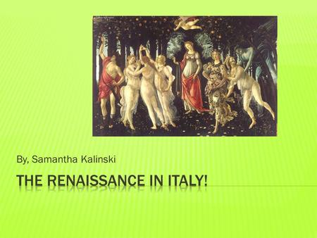 By, Samantha Kalinski.  The Renaissance was a time of creativity and change in many areas- political, social, economic, and cultural. Perhaps most.