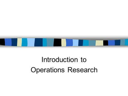 Introduction to Operations Research. MATH 327 - Mathematical Modeling 2 Introduction to Operations Research Operations research/management science –Winston: