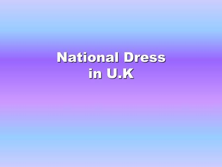 National Dress in U.K. Scottish National Dress Gentlemen Today traditional dress for men in Scotland is a kilt with shirt, waistcoat and tweed jacket,