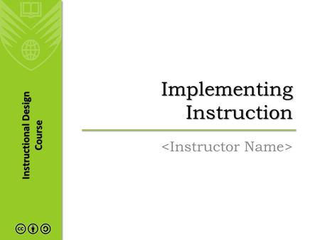 Instructional Design Course Implementing Instruction.