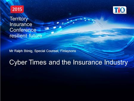 Territory Insurance Conference, resilient future Mr Ralph Bönig, Special Counsel, Finlaysons Cyber Times and the Insurance Industry Territory Insurance.