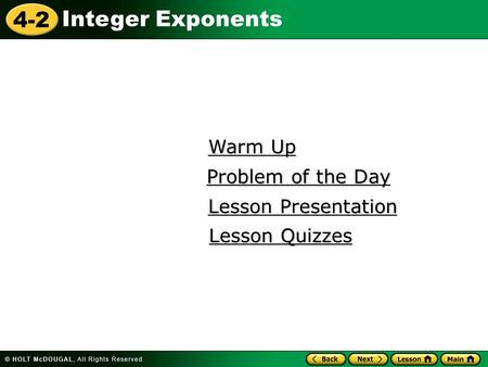 4-2 Integer Exponents Warm Up Warm Up Lesson Presentation Lesson Presentation Problem of the Day Problem of the Day Lesson Quizzes Lesson Quizzes.