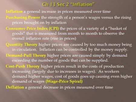 Inflation a general increase in prices measured over time Purchasing Power the strength of a person's wages versus the rising prices brought on by inflation.