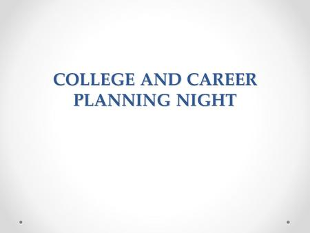 COLLEGE AND CAREER PLANNING NIGHT TONIGHT ' S AGENDA Know Yourself Career Planning Tips How to Pick a College College Admission Paying for College Apprenticeships.