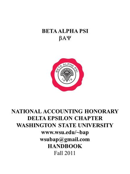 BETA ALPHA PSI  NATIONAL ACCOUNTING HONORARY DELTA EPSILON CHAPTER WASHINGTON STATE UNIVERSITY  HANDBOOK Fall 2011.