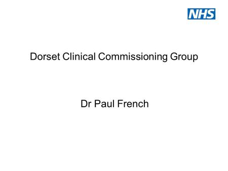 Dorset Clinical Commissioning Group Dr Paul French.