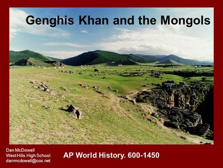 Genghis Khan and the Mongols AP World History. 600-1450 Dan McDowell West Hills High School