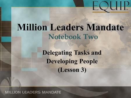 Million Leaders Mandate Delegating Tasks and Developing People (Lesson 3) Notebook Two.