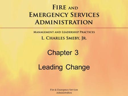 Fire & Emergency Services Administration Chapter 3 Leading Change.